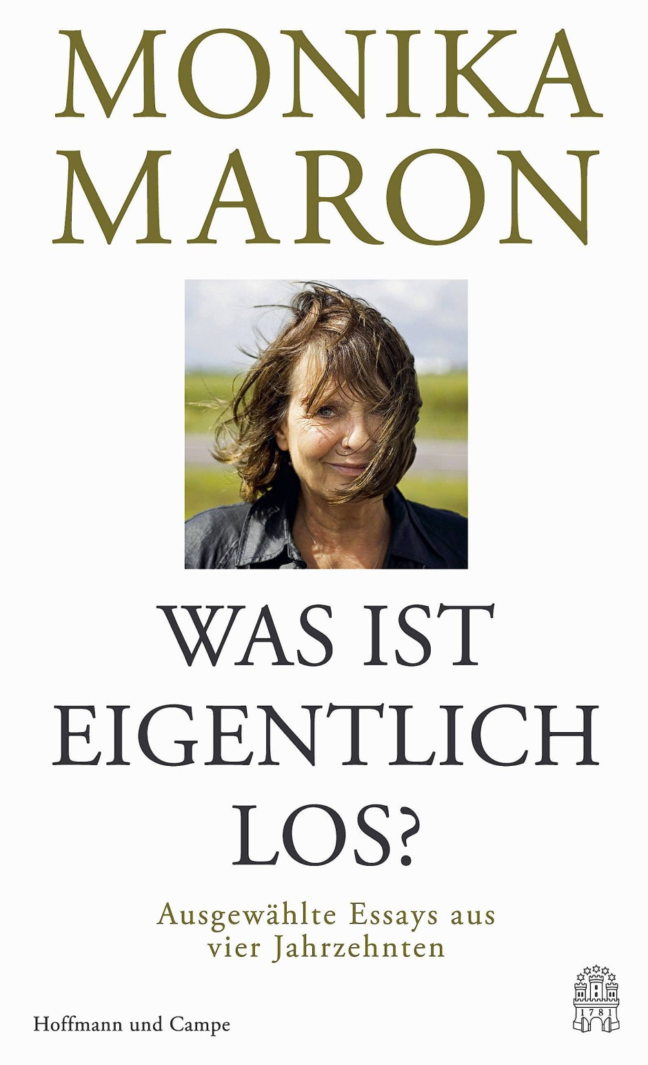 """Monika Maron: """"Was ist eigentlich los?"""" Ausgewählte Essays aus vier Jahrzehnten."""