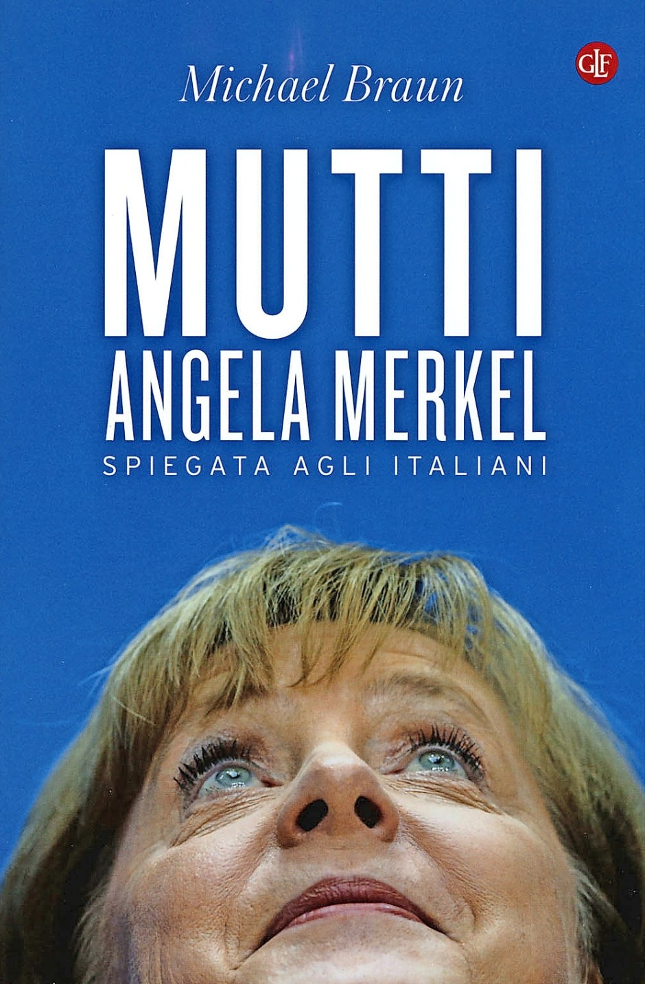 """Michael Brauns italienische Merkel-Biographie """"Mutti"""""""