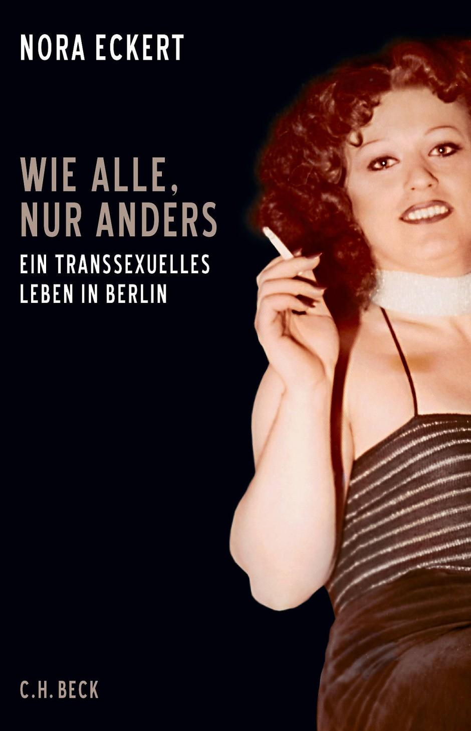 """Nora Eckert: """"Wie alle, nur anders"""". Ein transsexuelles Leben  in Berlin."""