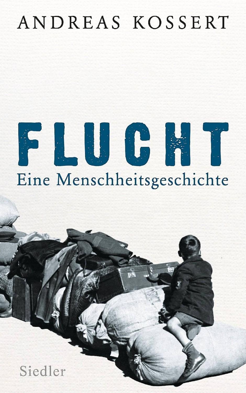"""Andreas: Kossert: """"Flucht"""". Eine Menschheitsgeschichte."""
