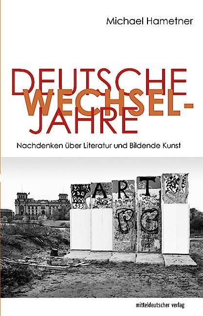 """Michael Hametner: """"Deutsche Wechseljahre"""". Nachdenken über Literatur und Bildende Kunst.  Mitteldeutscher Verlag, Halle 2021.  224 S., br., 14,– ."""