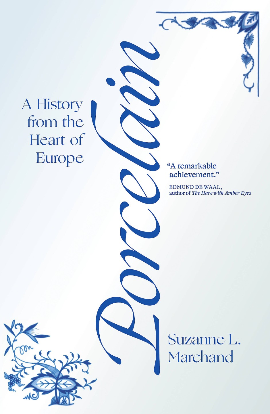 """Suzanne L. Marchand: """"Porcelain"""". A History from the Heart of Europe."""