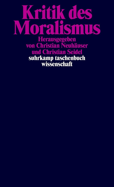 "Christian Neuhäuser und Christian Seidel (Hrsg.): ""Kritik des Moralismus"".  Suhrkamp Verlag, Berlin 2019. 490 S., br., 28,– €."