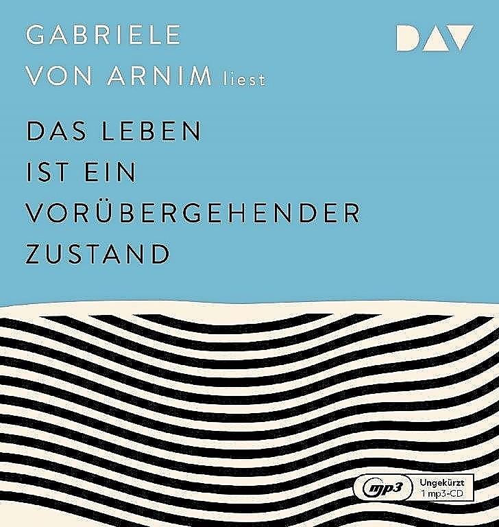 """Gabriele von Arnim: """"Das Leben ist ein vorübergehender Zustand."""" Ungekürzte Autorinnenlesung, DAV, 1 Mp3-CD, 353 Min., 22,— €."""