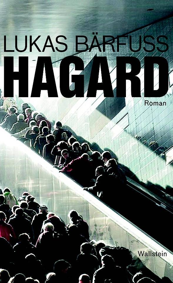 """Lukas Bärfuss: """"Hagard"""". Roman. Wallstein Verlag, Göttingen 2017. 178 Seiten. 19,90 Euro."""