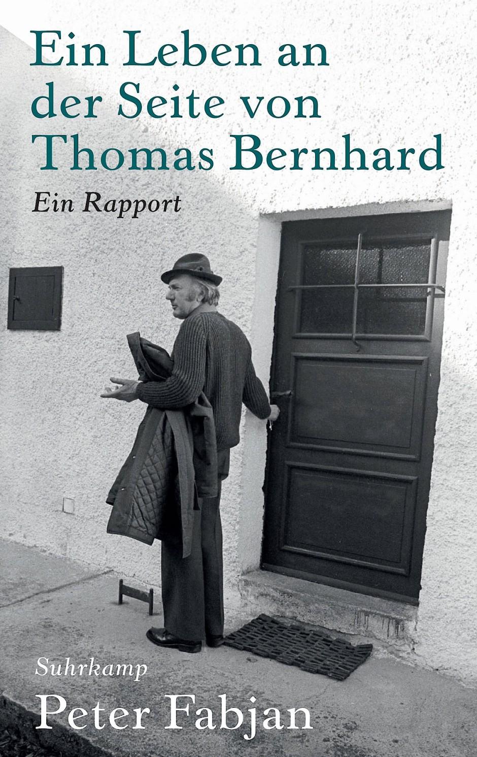 """Peter Fabjan: """"Ein Leben an der Seite von Thomas Bernhard"""". Ein Rapport."""