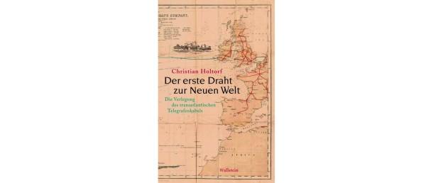 Bild zu: Christian Holtorf: Der erste Draht zur neuen Welt: Da ...