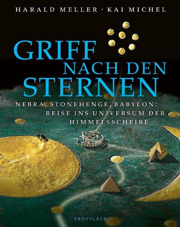 """Harald Meller und Kai Michel: """"Griff nach den Sternen"""". Nebra – Stonehenge – Babylon: Reise ins Universum der Himmelsscheibe."""