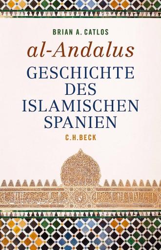 """Brian A. Catlos: """"al-Andalus: Geschichte des Islamischen Spanien."""" C.H. Beck Verlag, München 2019."""