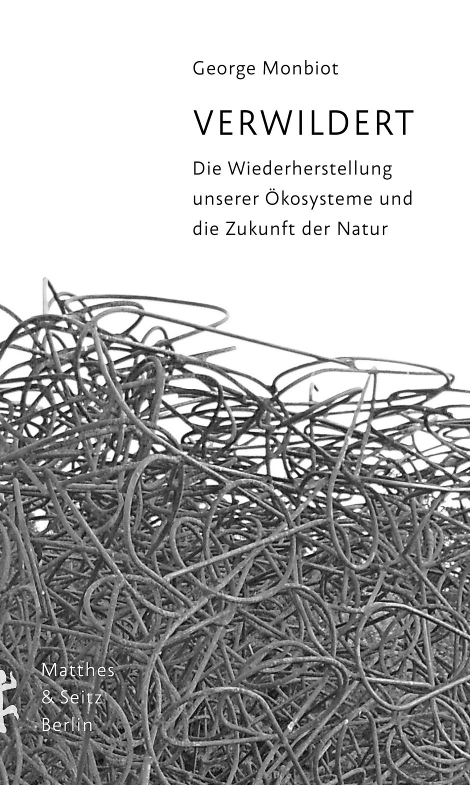 """George Monbiot: """"Verwildert"""". Die Wiederherstellung unserer Ökosysteme und die Zukunft der Natur."""