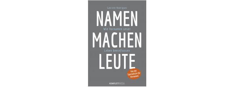"""Gabriele Rodríguez: """"Namen machen Leute. Wie Vornamen unser Leben beeinflussen."""", Komplett-Media, München 2017. 248 S., geb., 19,99 €"""