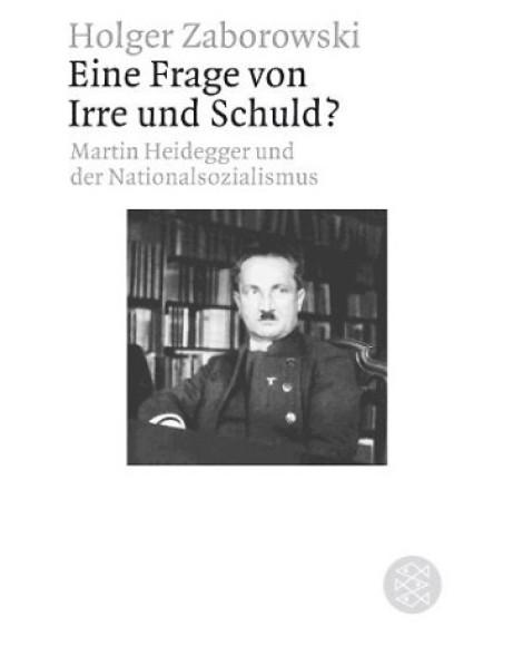 Eine Frage von Irre und Schuld? Martin Heidegger und der Nationalsozialismus