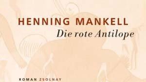 """Henning Mankells Roman """"Die rote Antilope"""""""