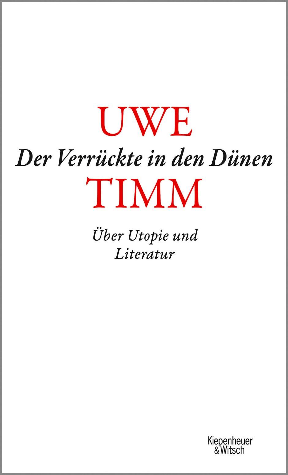"""Uwe Timm: """"Der Verrückte in den Dünen"""". Über Utopie und Literatur. Verlag Kiepenheuer & Witsch, Köln 2020. 256 S., geb., 20,– €."""