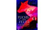 """Heather Fawcett: """"Fuchs und Feuer"""". Aus dem Englischen von Simone Wiemken. Dressler Verlag, Hamburg 2018. 512 S., geb., 20,– Euro. Ab 12 J."""