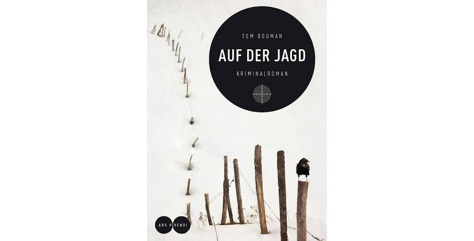 """Tom Bouman: """"Auf der Jagd"""". Kriminalroman. Aus dem Englischen von Gottfried Röckelein. Ars Vivendi Verlag, Cadolzburg 2017. 287 S., geb., 20 Euro."""