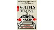 """Annika Brockschmidt, Dennis Schulz: """"Goethes Faust & Einsteins Haken"""". Der Kampf der Wissenschaften. Rowohlt Taschenbuch Verlag, Hamburg 2017. 224 S., br., 9,99 Euro. Ab 14 J."""
