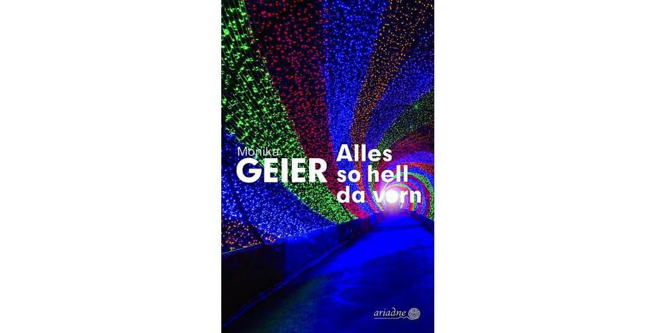 "Monika Geier: ""Alles so hell da vorn"". Kriminalroman. Ariadne Verlag, Hamburg 2017. 352 S., br., 13,– €."
