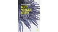 """Susanne Röckel: """"Der Vogelgott"""". Roman. Jung und Jung, Salzburg 2018. 272 S., geb., 22,- €."""