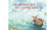 """Laura Fuchs, Martin Gülich: """"Die fabelhafte Reise des Gaspard Amundsen"""". Thienemann Verlag, Stuttgart 2016. 32 S., geb., 14,99 €. Ab 4 J."""