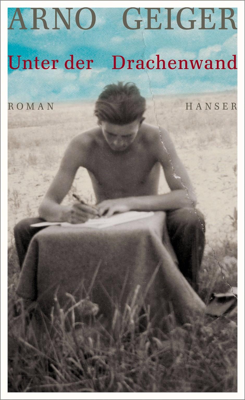"""Arno Geiger: """"Unter der Drachenwand"""". Roman. Hanser Verlag, München 2018. 480 S., geb., 26 Euro."""