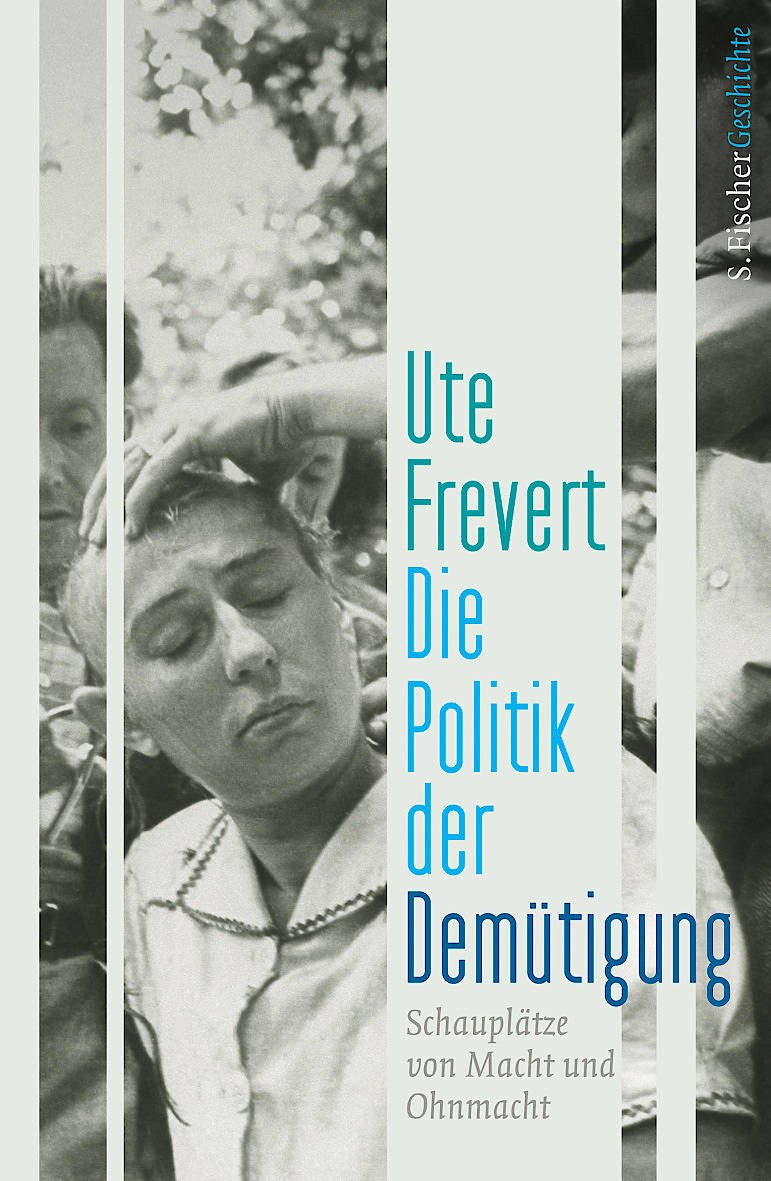 """Ute Frevert: """"Die Politik der Demütigung"""". Schauplätze von Macht und Ohnmacht."""