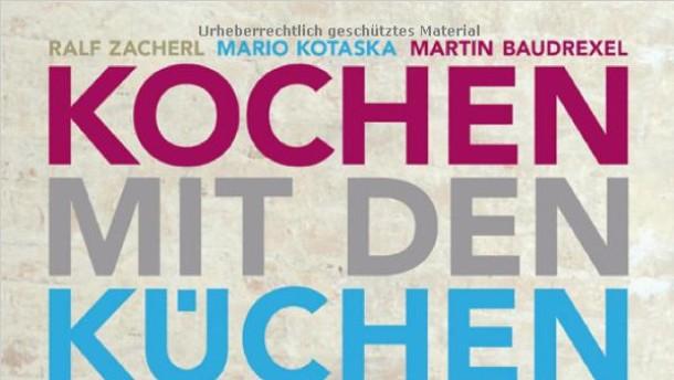 "Martin Baudrexel/Mario Kotaska/Ralf Zacherl: ""Kochen mit den Küchenchefs"". Edel Verlag, Hamburg 2012"