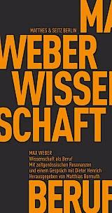 """Max Weber: """"Wissenschaft als Beruf"""". Herausgegeben von Matthias Bormuth. Matthes & Seitz Verlag, Berlin 2017, 188 S., br., 14,- €"""
