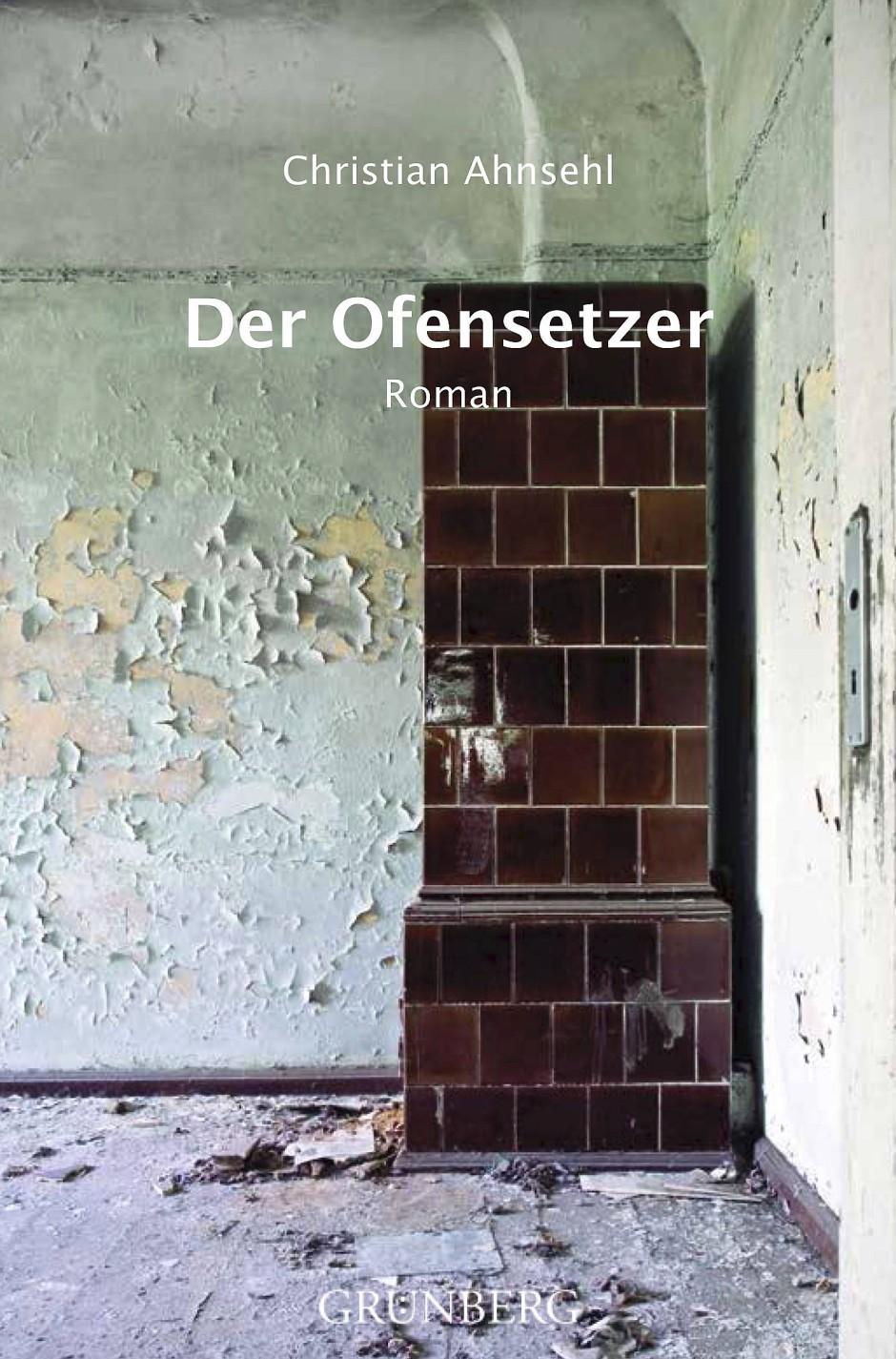"""Christian Ahnsehl: """"Der Ofensetzer"""". Roman. Grünberg Verlag, Weimar 2020. 288 S., br., 19,80 Euro."""