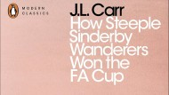 J.L. Carr. How Steeple Sinderby Wanderers Won the FA Cup. Penguin Classics, 144 Seiten, 9,49 Euro.