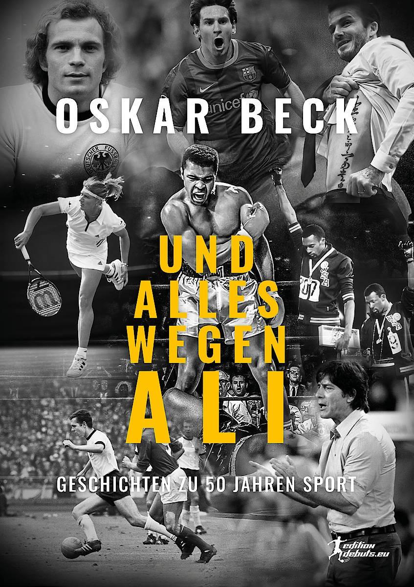 """Oskar Beck: """"Und alles wegen Ali"""". Geschichten aus 50 Jahren Sport. Editions Debuts, Stuttgart 2021, Hardcover, 432 Seiten, 29 Euro."""